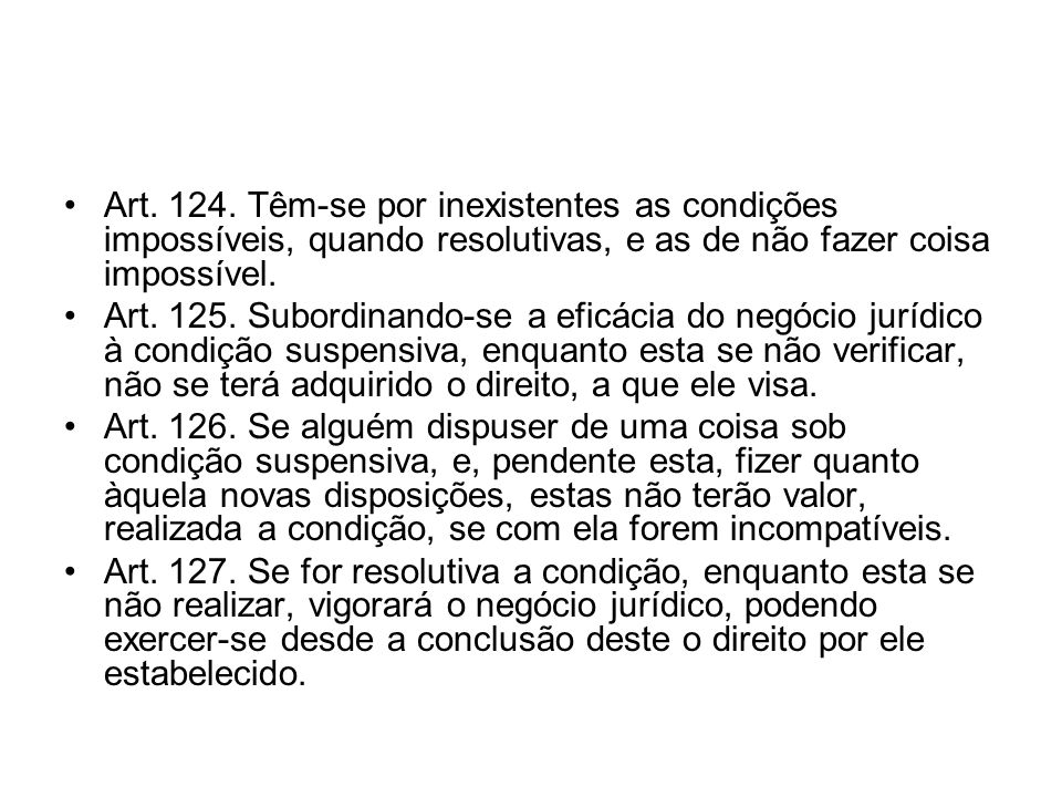 Art. 124. Têm-se por inexistentes as condições impossíveis, quando resolutivas, e as de não fazer coisa impossível.