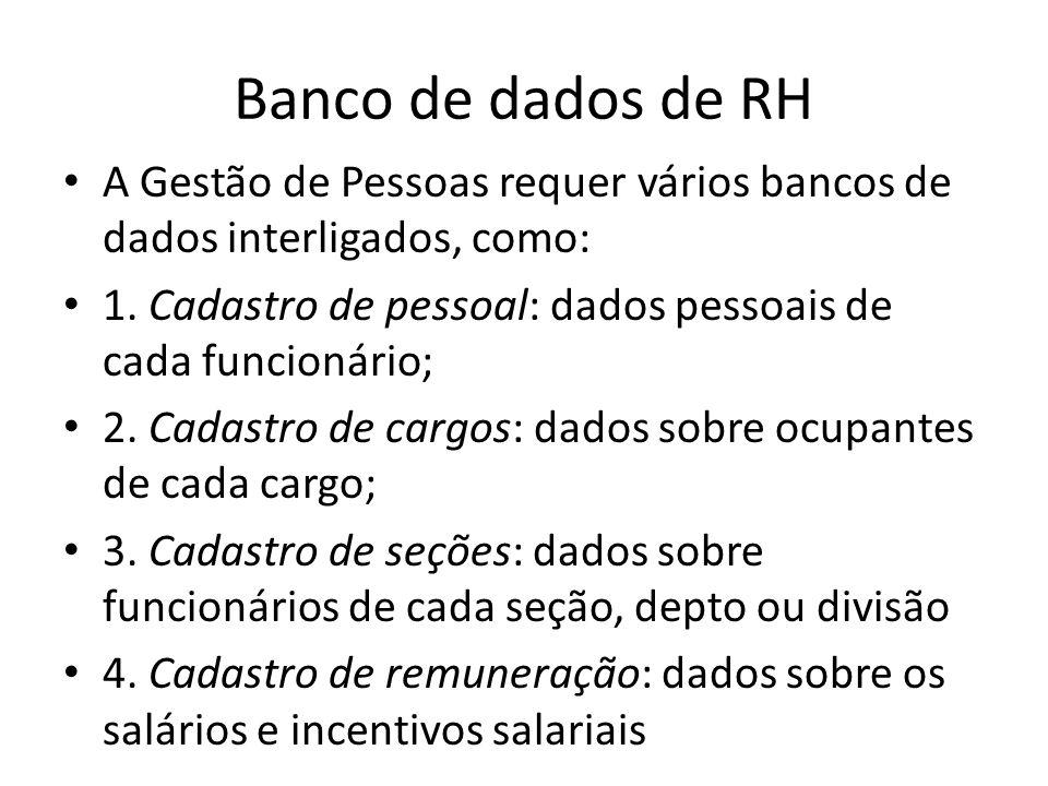 Banco de dados de RH A Gestão de Pessoas requer vários bancos de dados interligados, como: