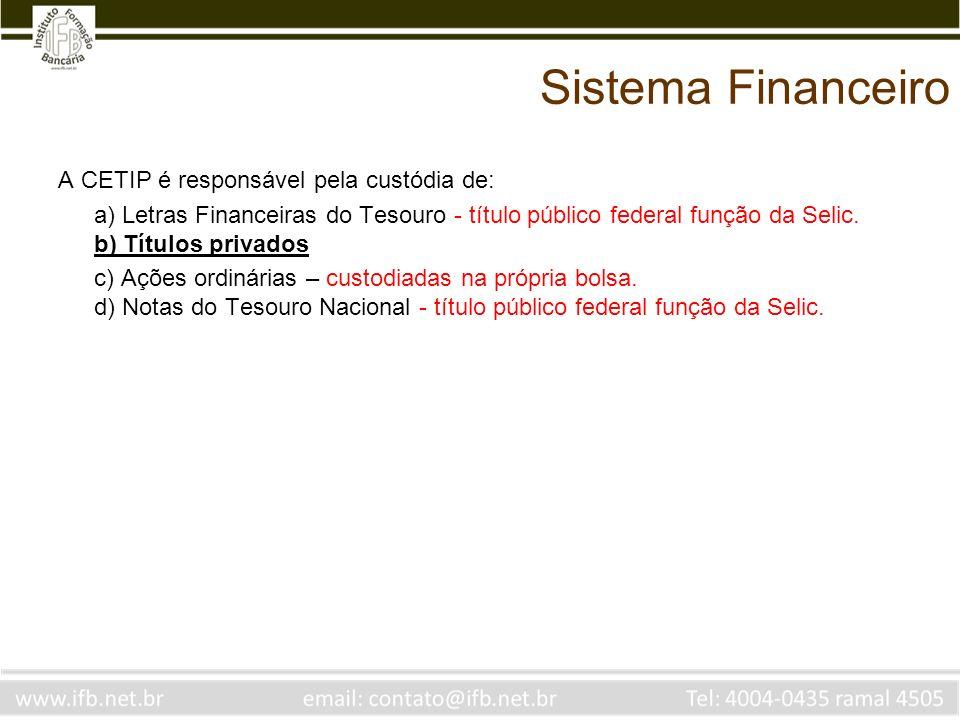 Sistema Financeiro A CETIP é responsável pela custódia de: