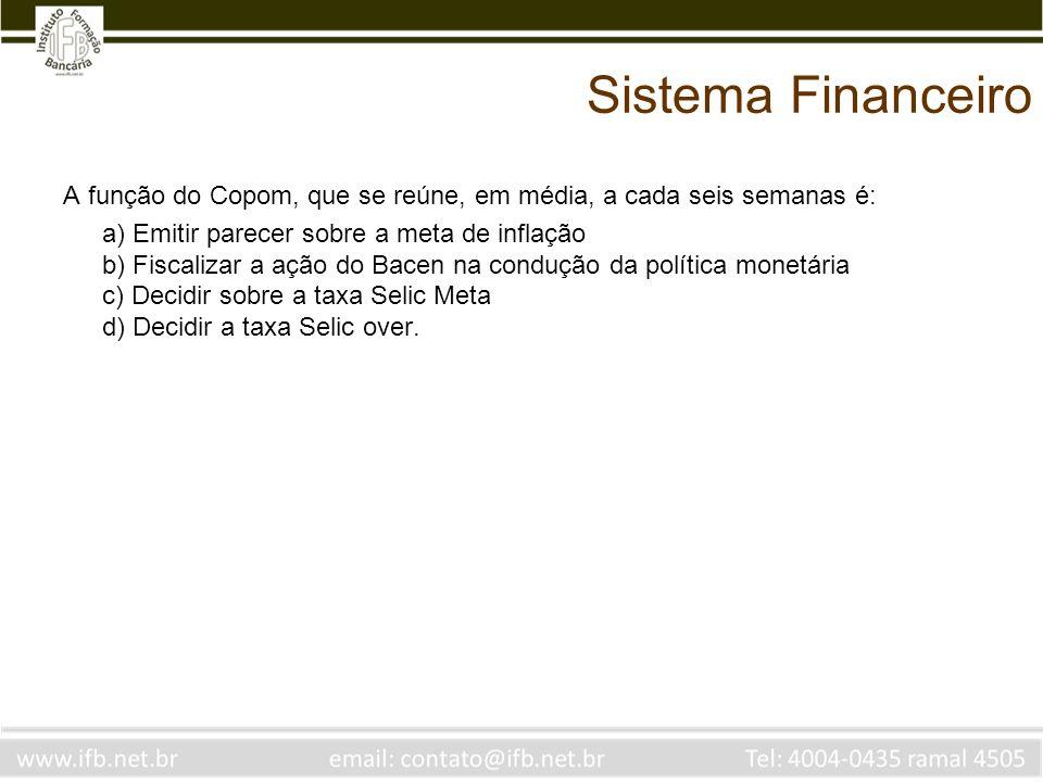 Sistema Financeiro A função do Copom, que se reúne, em média, a cada seis semanas é: