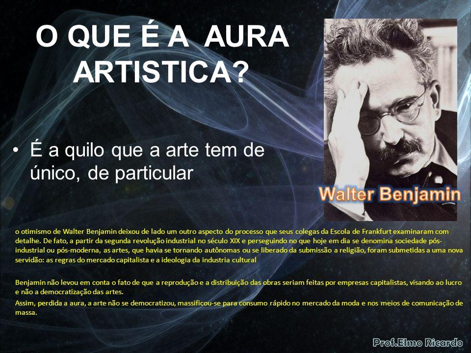 O QUE É A AURA ARTISTICA É a quilo que a arte tem de único, de particular. Walter Benjamin.