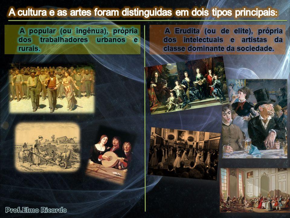 A cultura e as artes foram distinguidas em dois tipos principais: