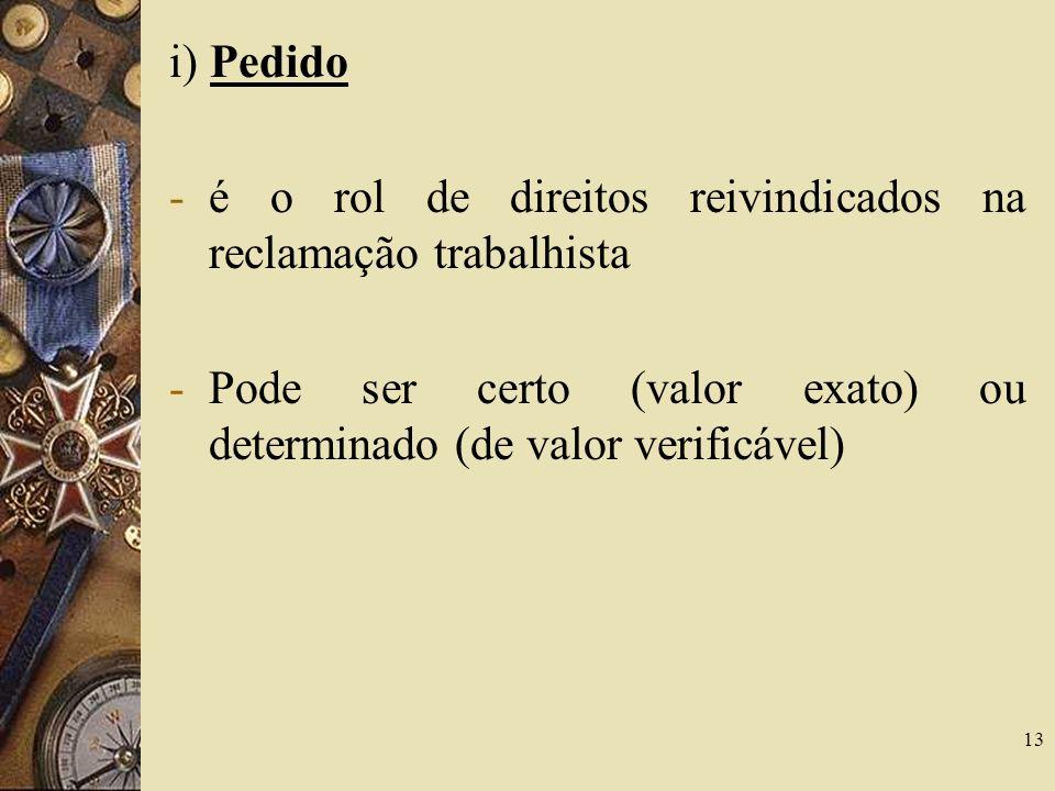 i) Pedido é o rol de direitos reivindicados na reclamação trabalhista.