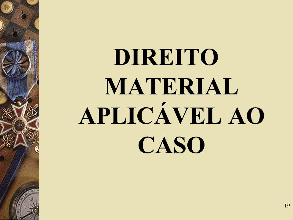 DIREITO MATERIAL APLICÁVEL AO CASO