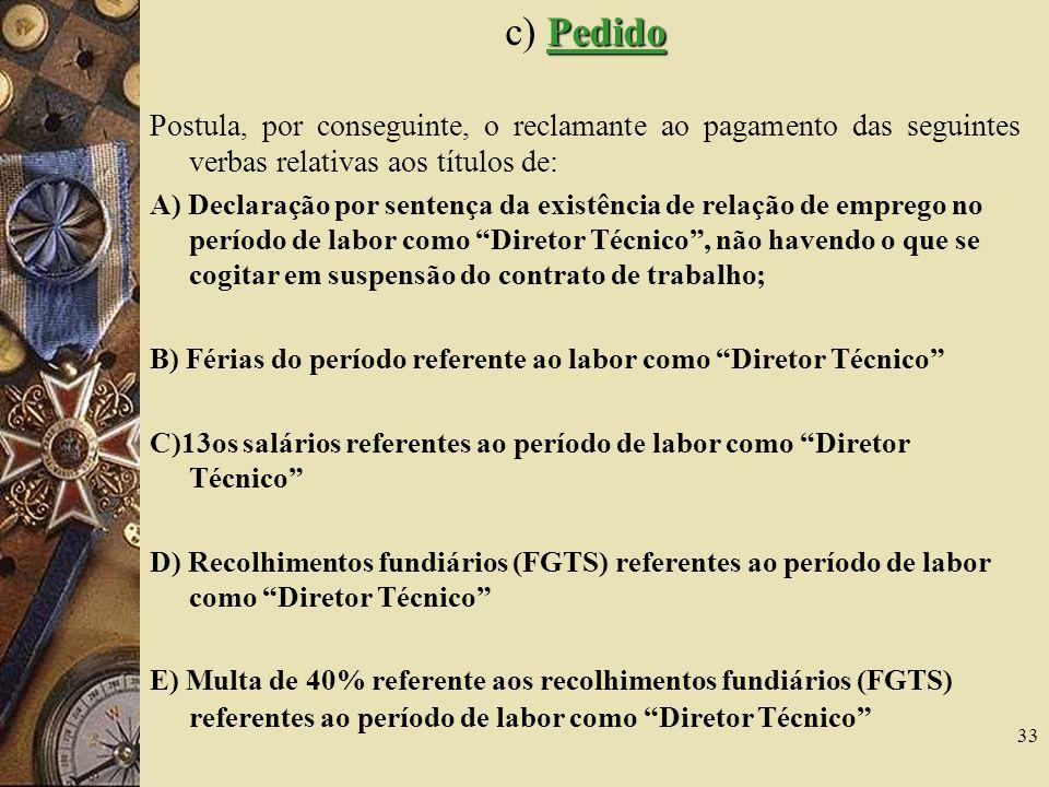 c) Pedido Postula, por conseguinte, o reclamante ao pagamento das seguintes verbas relativas aos títulos de: