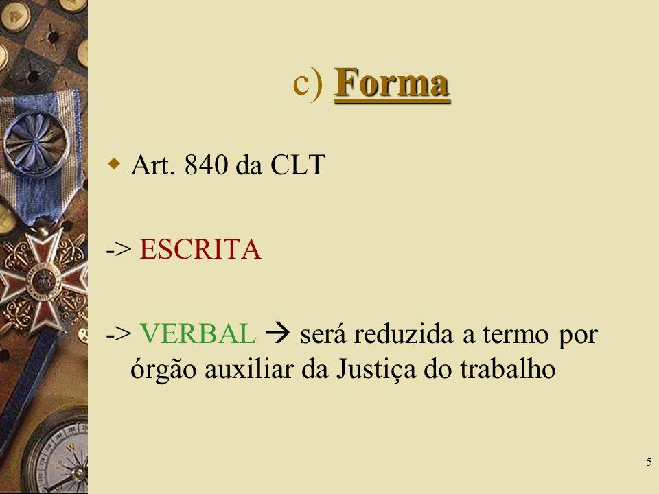 c) Forma Art. 840 da CLT -> ESCRITA