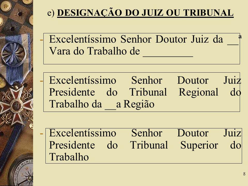 e) DESIGNAÇÃO DO JUIZ OU TRIBUNAL