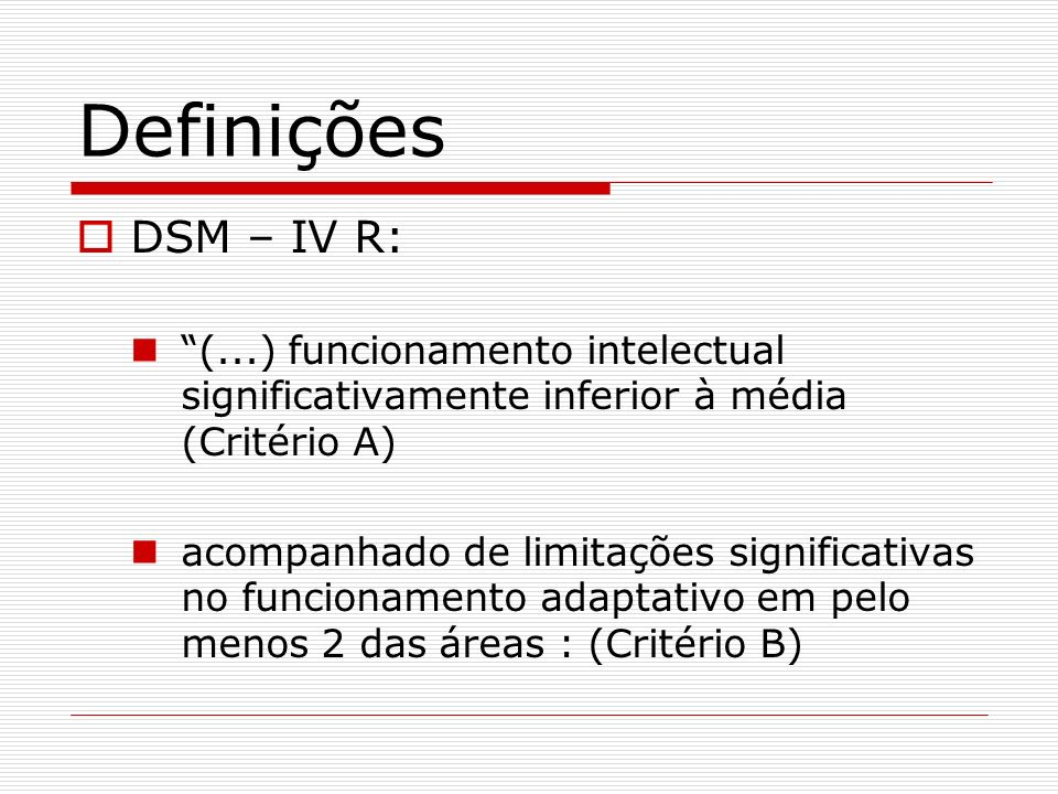 Definições DSM – IV R: (...) funcionamento intelectual significativamente inferior à média (Critério A)
