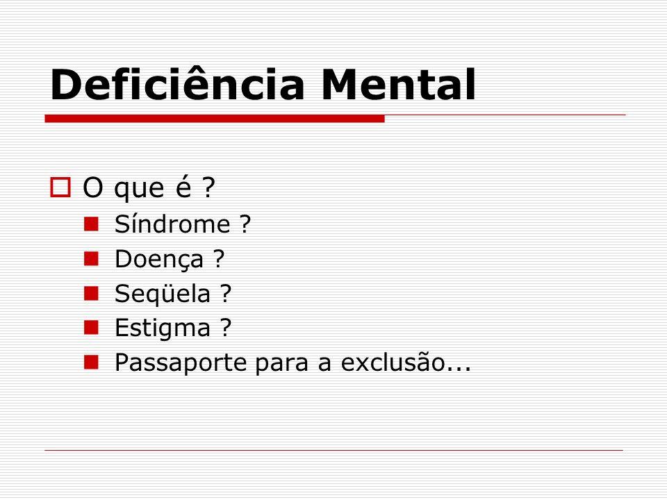 Deficiência Mental O que é Síndrome Doença Seqüela Estigma