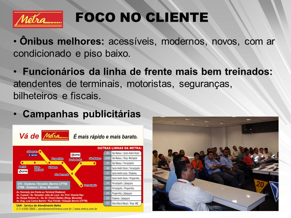 FOCO NO CLIENTE Ônibus melhores: acessíveis, modernos, novos, com ar condicionado e piso baixo.