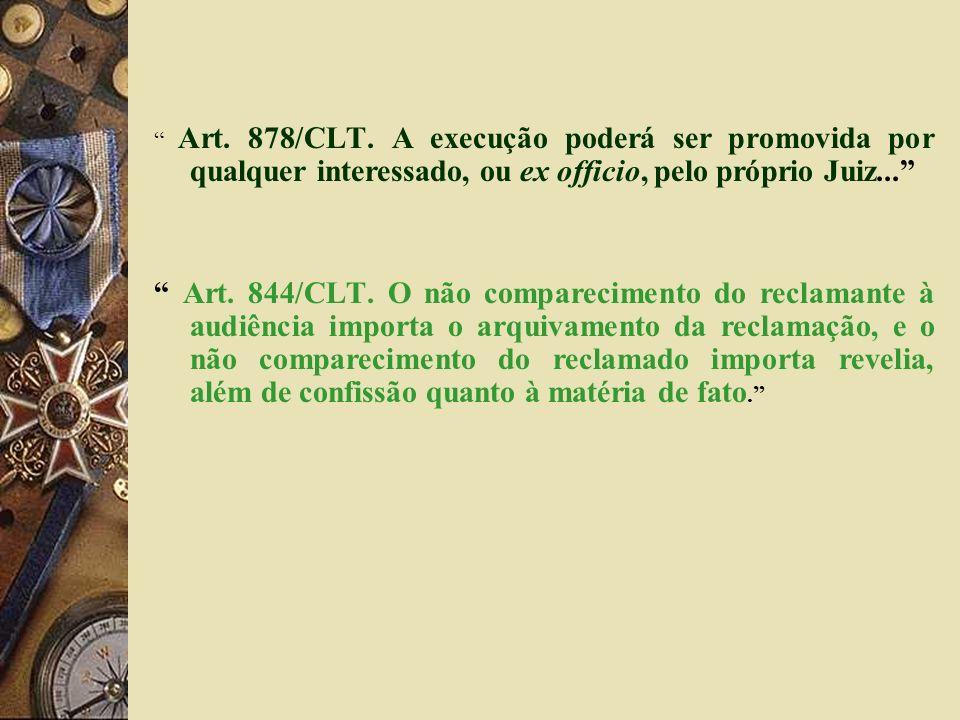 Art. 878/CLT. A execução poderá ser promovida por qualquer interessado, ou ex officio, pelo próprio Juiz...