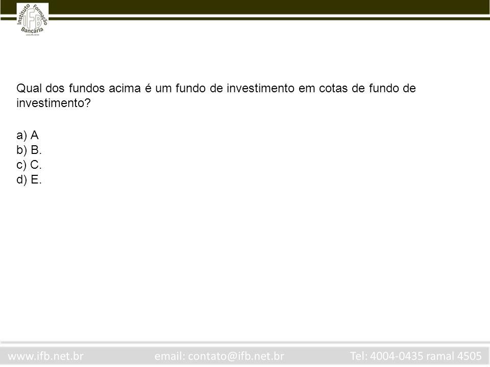 Qual dos fundos acima é um fundo de investimento em cotas de fundo de investimento