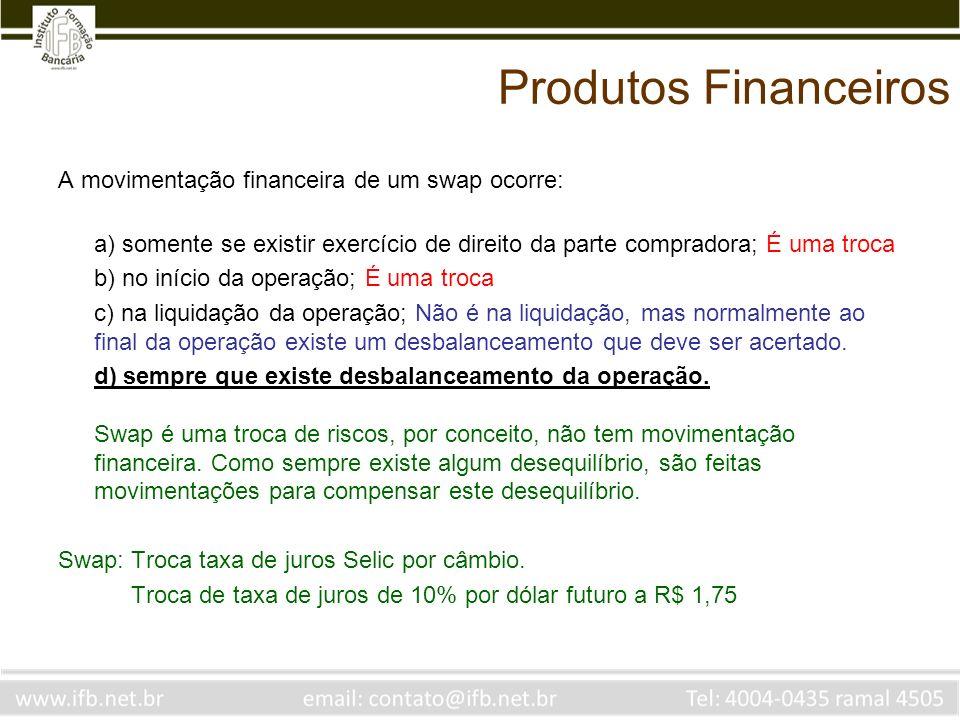 Produtos Financeiros A movimentação financeira de um swap ocorre: