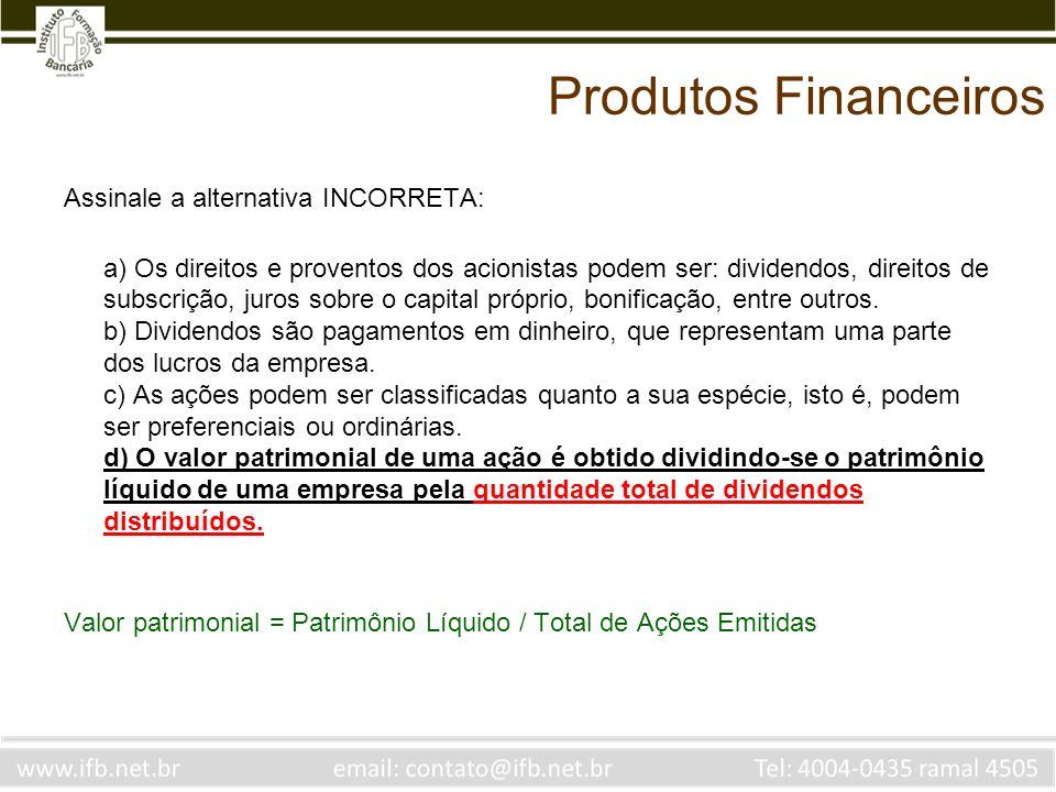 Produtos Financeiros Assinale a alternativa INCORRETA: