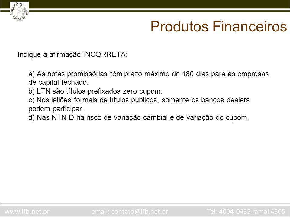 Produtos Financeiros Indique a afirmação INCORRETA: