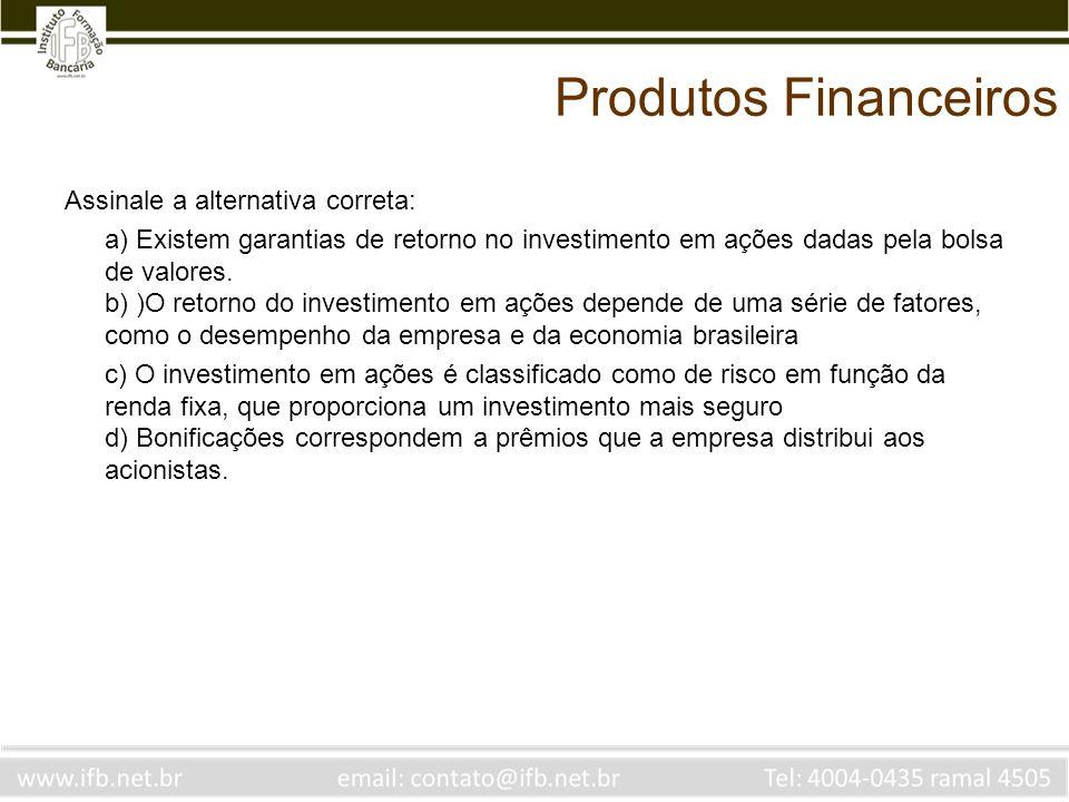 Produtos Financeiros Assinale a alternativa correta: