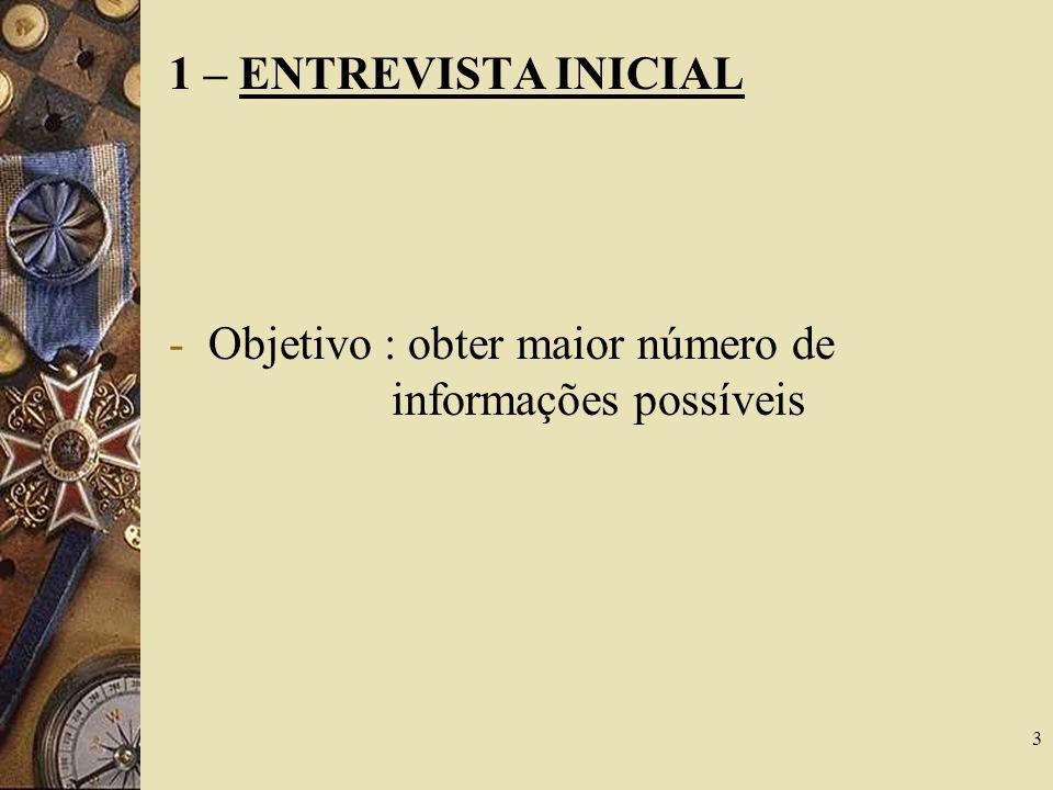 1 – ENTREVISTA INICIAL Objetivo : obter maior número de informações possíveis