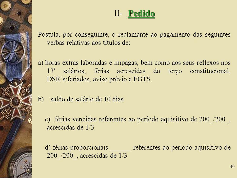 II- Pedido Postula, por conseguinte, o reclamante ao pagamento das seguintes verbas relativas aos títulos de: