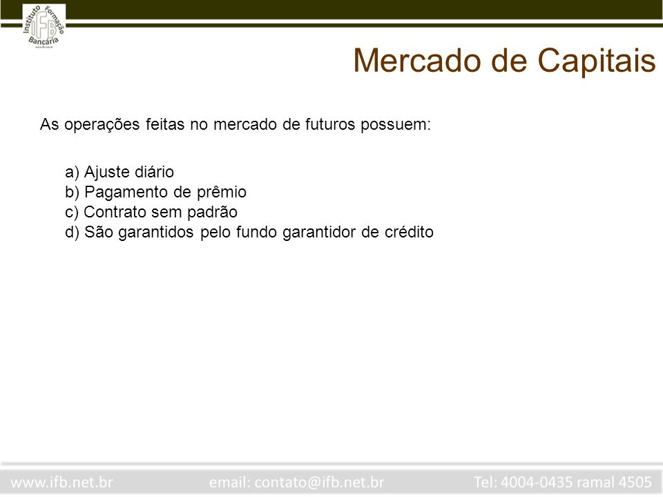 Mercado de Capitais As operações feitas no mercado de futuros possuem: