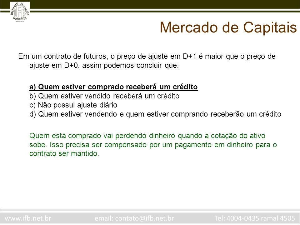 Mercado de Capitais Em um contrato de futuros, o preço de ajuste em D+1 é maior que o preço de ajuste em D+0. assim podemos concluir que: