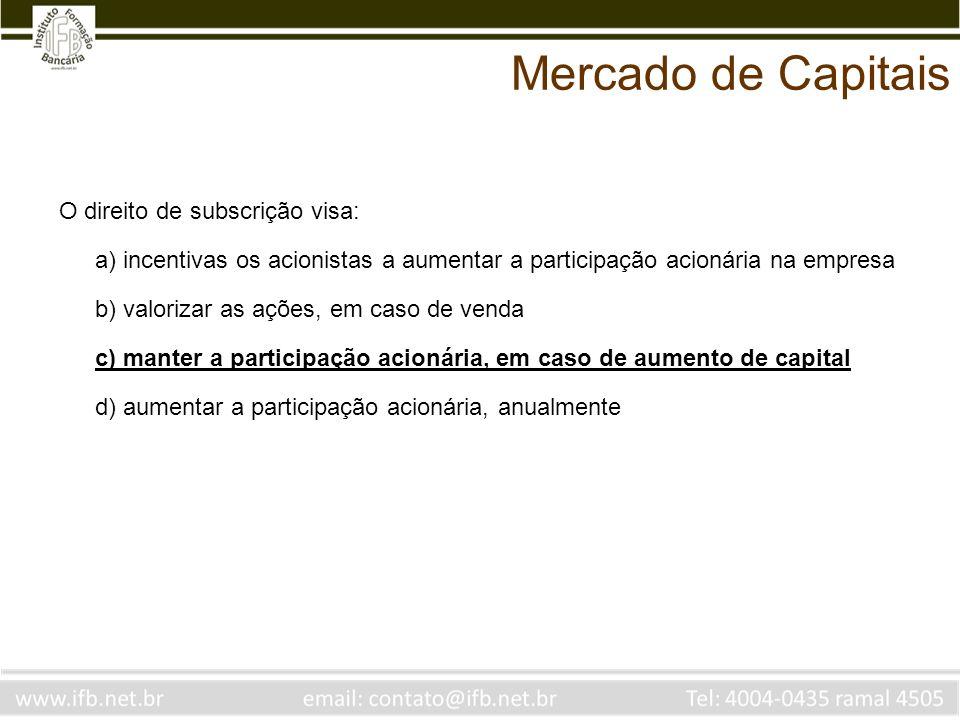 Mercado de Capitais O direito de subscrição visa:
