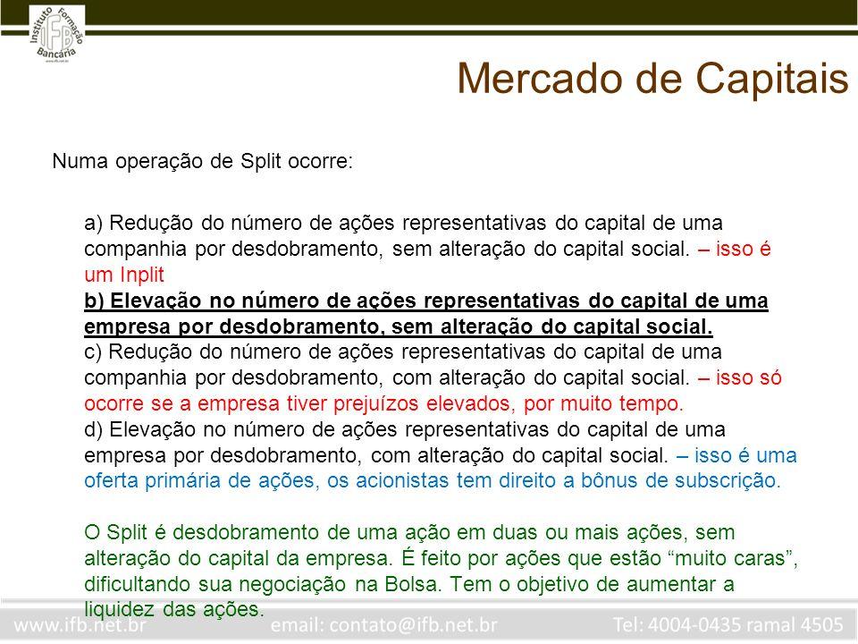 Mercado de Capitais Numa operação de Split ocorre: