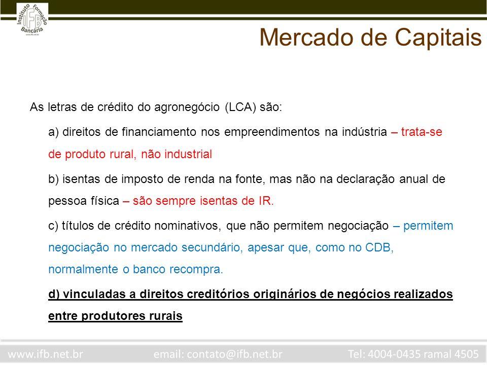 Mercado de Capitais As letras de crédito do agronegócio (LCA) são: