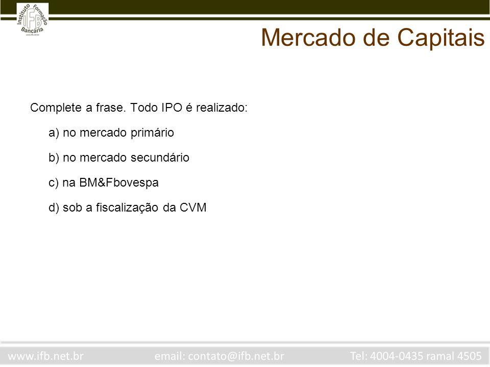 Mercado de Capitais Complete a frase. Todo IPO é realizado: