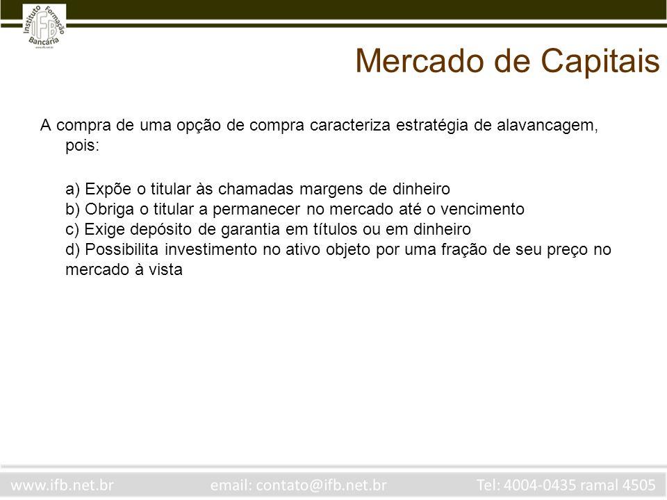 Mercado de Capitais A compra de uma opção de compra caracteriza estratégia de alavancagem, pois:
