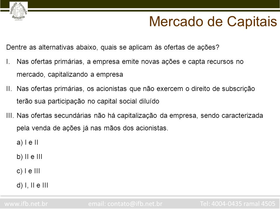Mercado de Capitais Dentre as alternativas abaixo, quais se aplicam às ofertas de ações