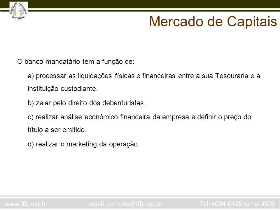 Mercado de Capitais O banco mandatário tem a função de: