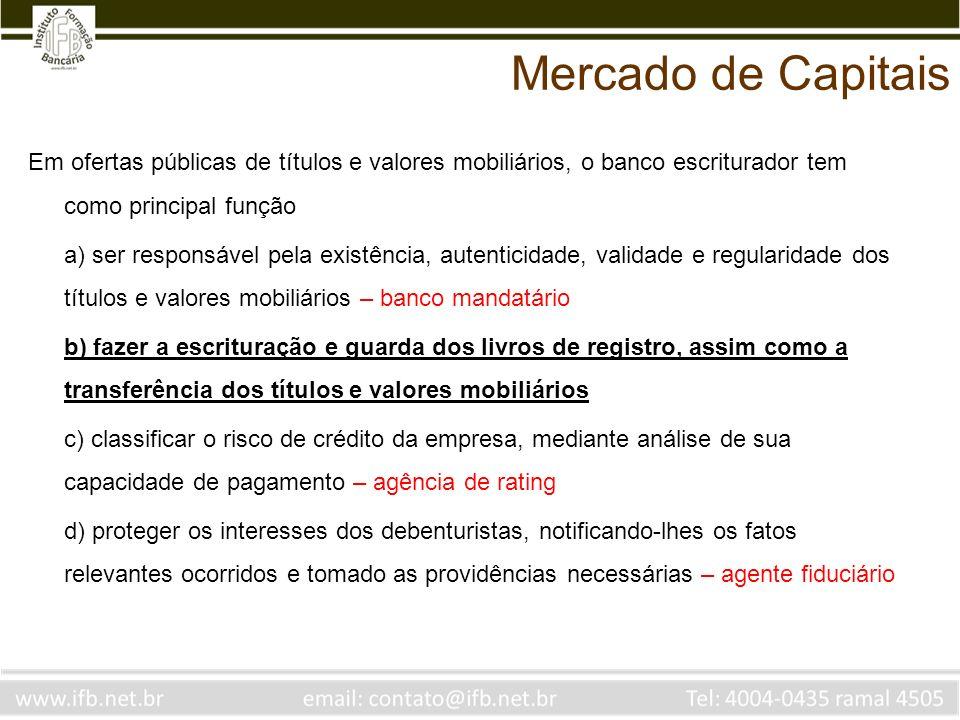 Mercado de Capitais Em ofertas públicas de títulos e valores mobiliários, o banco escriturador tem como principal função.