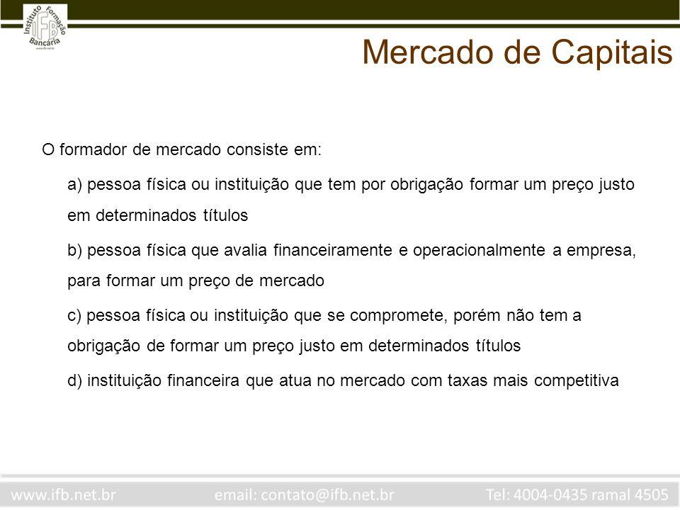 Mercado de Capitais O formador de mercado consiste em: