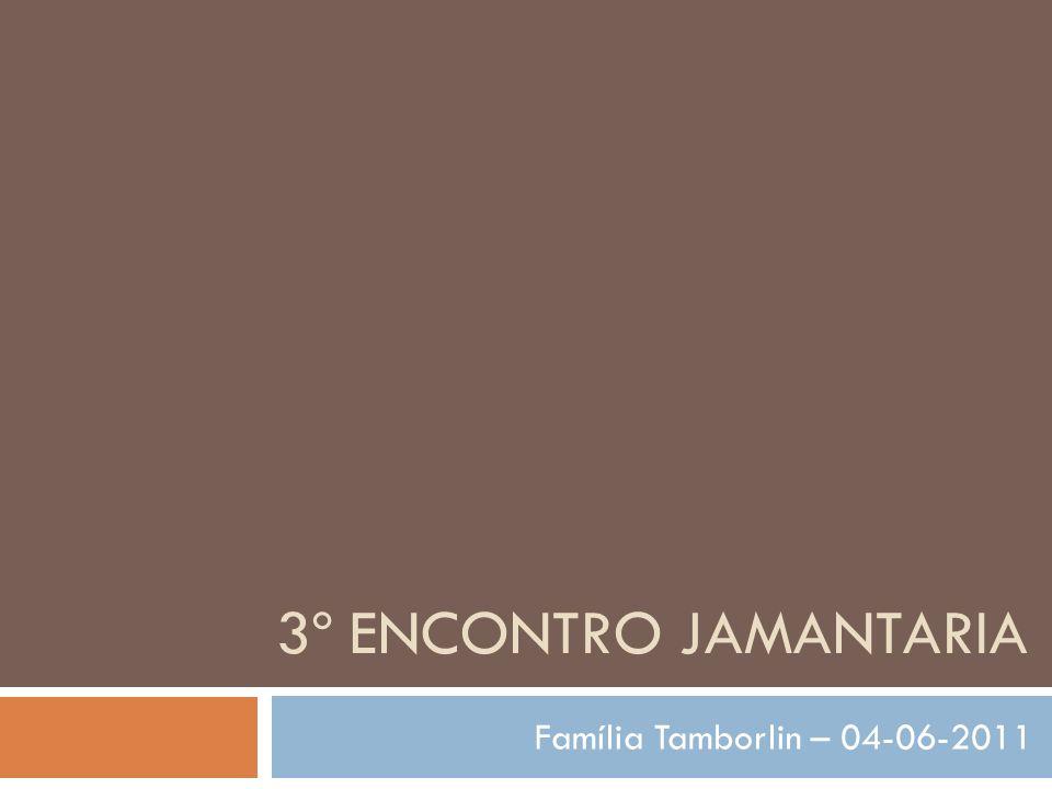 3º ENCONTRO JAMANTARIA Família Tamborlin – 04-06-2011