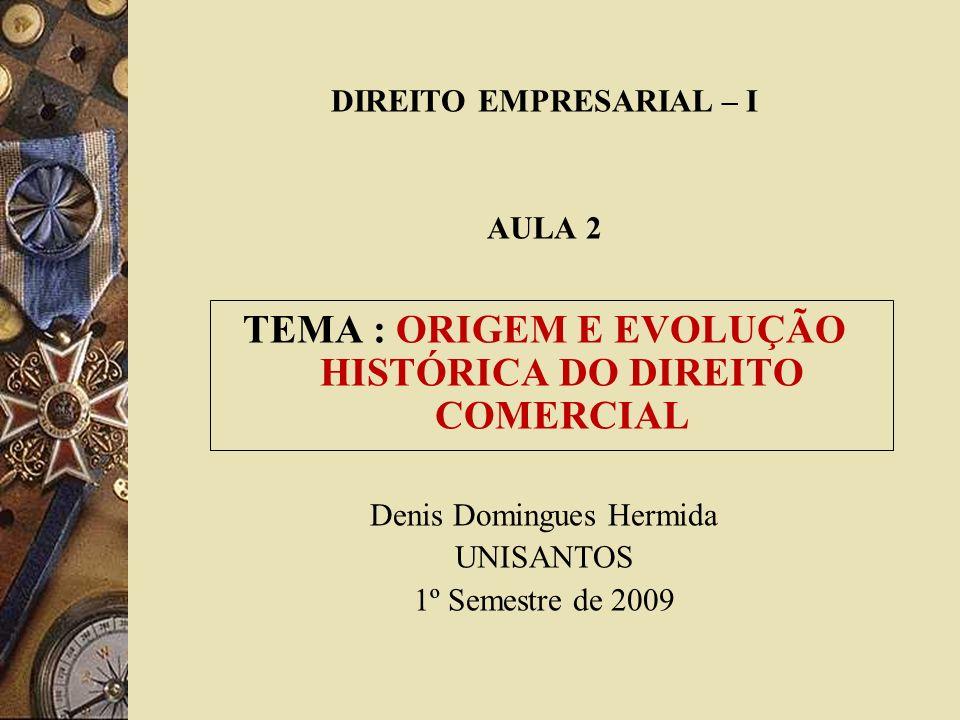 TEMA : ORIGEM E EVOLUÇÃO HISTÓRICA DO DIREITO COMERCIAL