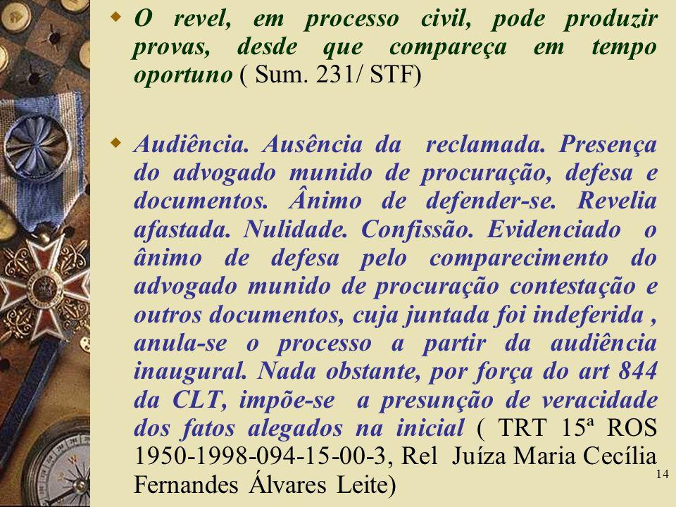 O revel, em processo civil, pode produzir provas, desde que compareça em tempo oportuno ( Sum. 231/ STF)