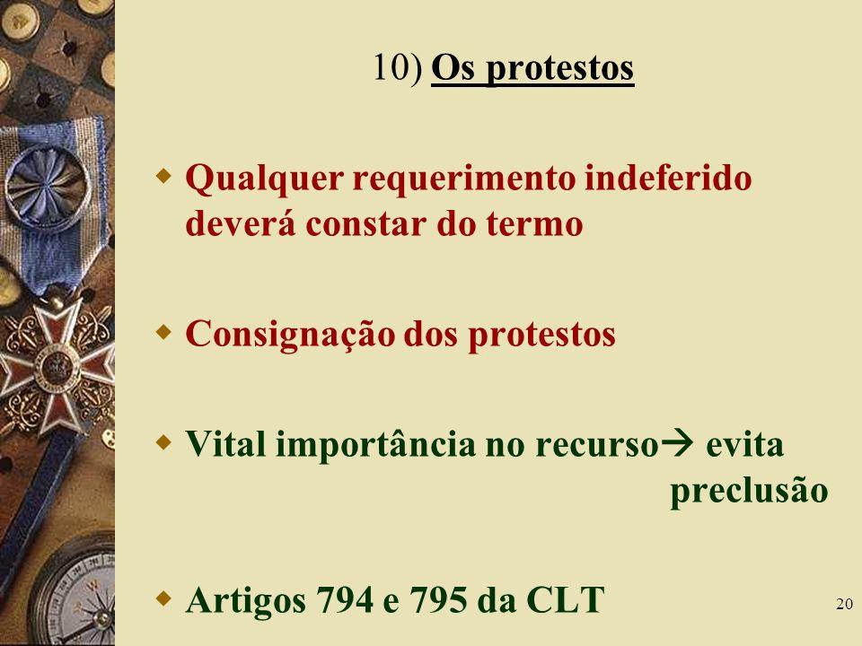 10) Os protestos Qualquer requerimento indeferido deverá constar do termo. Consignação dos protestos.