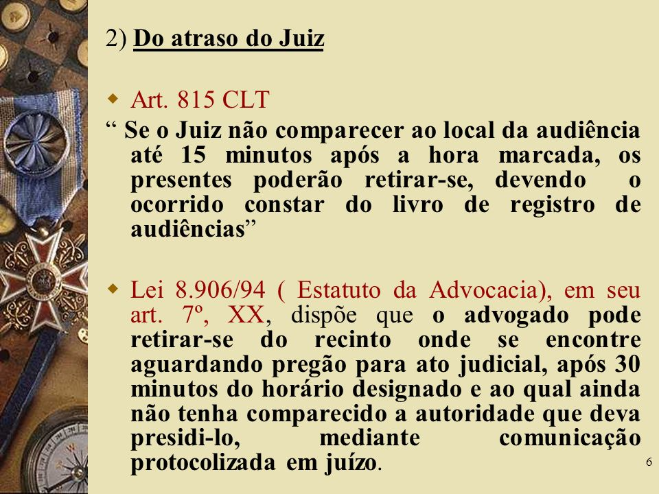 2) Do atraso do Juiz Art. 815 CLT.