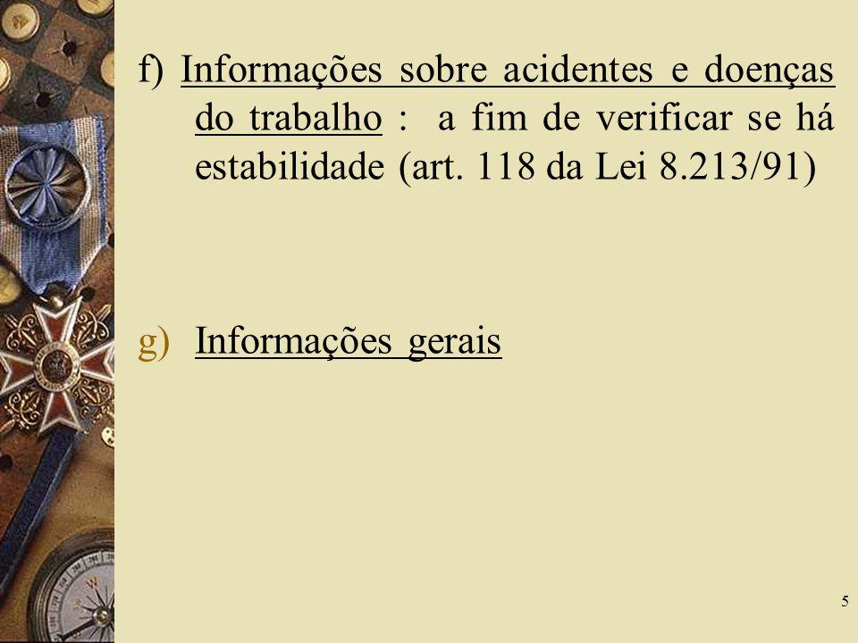 f) Informações sobre acidentes e doenças do trabalho : a fim de verificar se há estabilidade (art. 118 da Lei 8.213/91)