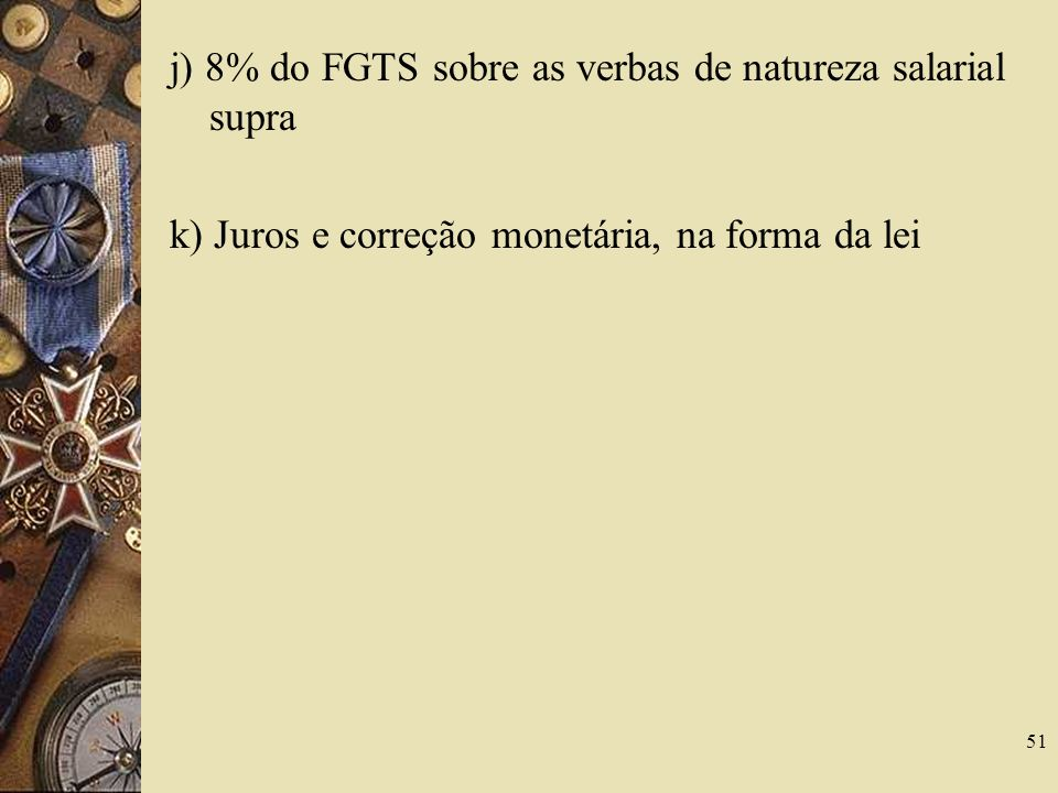 j) 8% do FGTS sobre as verbas de natureza salarial supra