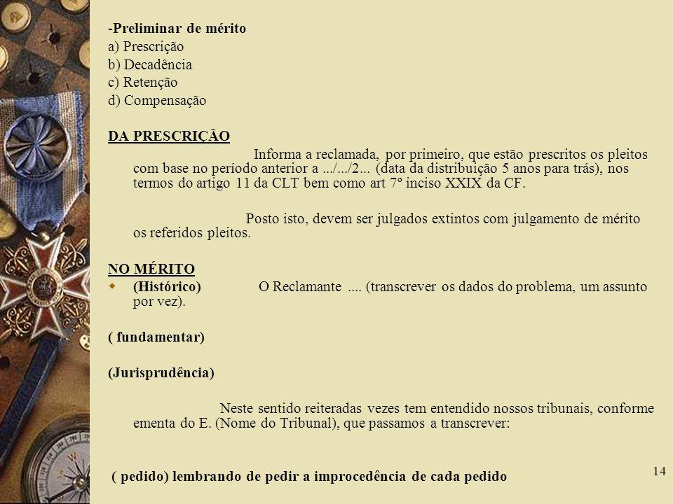 -Preliminar de méritoa) Prescrição. b) Decadência. c) Retenção. d) Compensação. DA PRESCRIÇÃO.