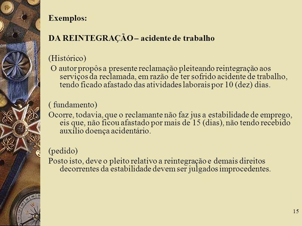 Exemplos: DA REINTEGRAÇÃO – acidente de trabalho. (Histórico)