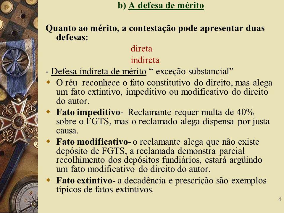 b) A defesa de méritoQuanto ao mérito, a contestação pode apresentar duas defesas: direta. indireta.