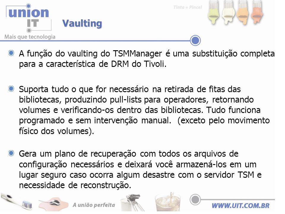Vaulting A função do vaulting do TSMManager é uma substituição completa para a característica de DRM do Tivoli.