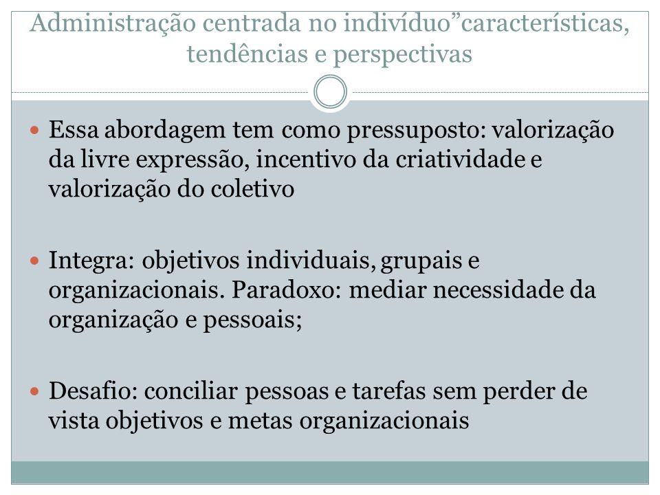 Administração centrada no indivíduo características, tendências e perspectivas