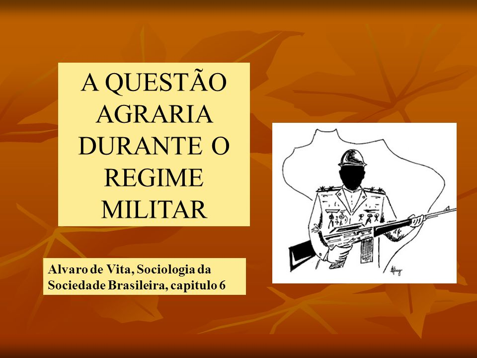 A QUESTÃO AGRARIA DURANTE O REGIME MILITAR