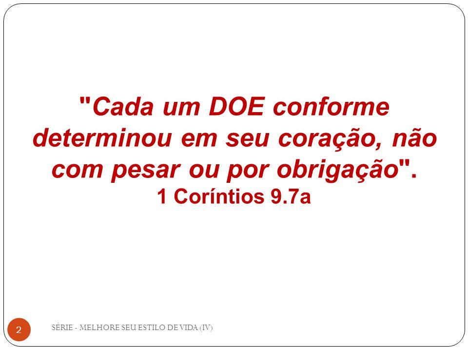 Cada um DOE conforme determinou em seu coração, não com pesar ou por obrigação . 1 Coríntios 9.7a