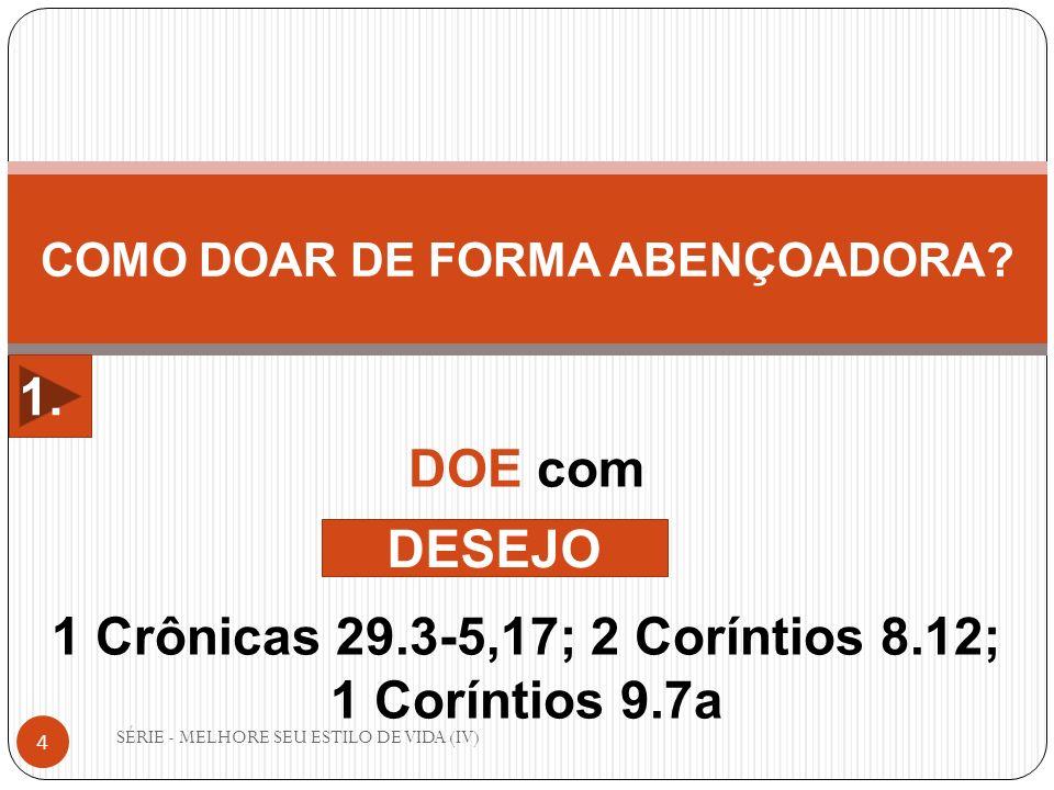 1 Crônicas 29.3-5,17; 2 Coríntios 8.12; 1 Coríntios 9.7a DESEJO