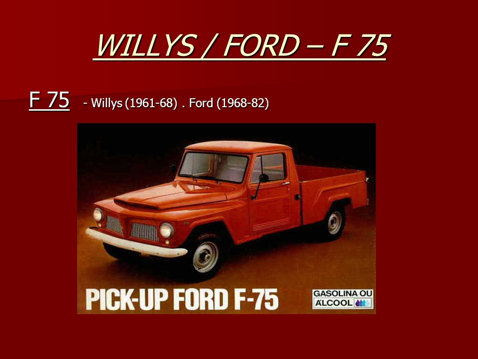 WILLYS / FORD – F 75 F 75 - Willys (1961-68) . Ford (1968-82)