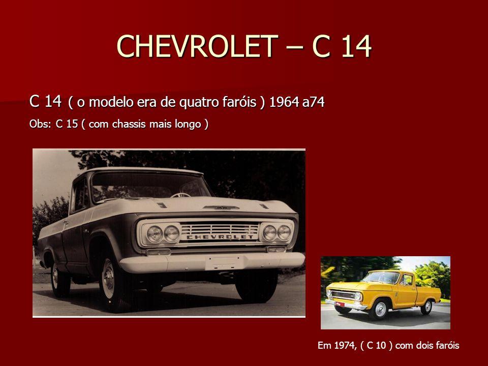 CHEVROLET – C 14 C 14 ( o modelo era de quatro faróis ) 1964 a74